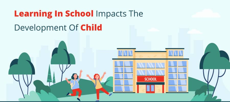 LEARNING IN SCHOOL IMPACTS THE DEVELOPMENT OF THE CHILD