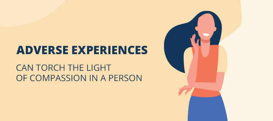 adverse experiences can torch the light of compassion in a person