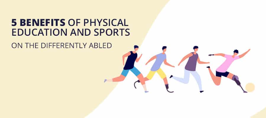 5 BENEFITS OF PHYSICAL EDUCATION AND SPORTS ON THE DIFFERENTLY ABLED