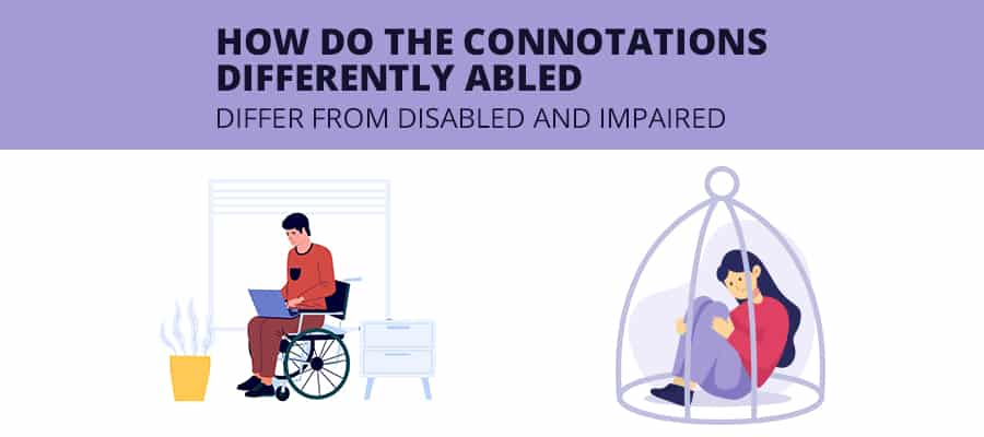 How do the Connotations 'Differently Abled' Differ from 'Disabled' and 'Impaired'
