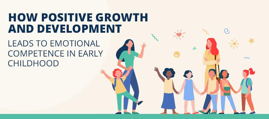 How Positive Growth and Development Leads to Emotional Competence in Early Childhood