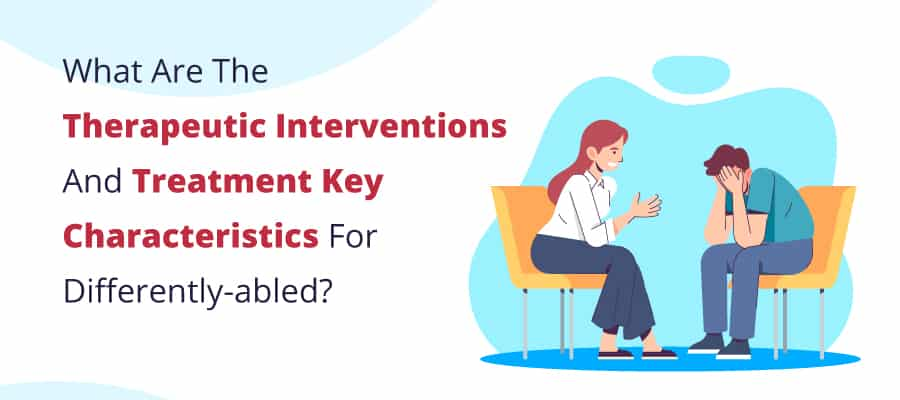 What are the Therapeutic Interventions and Treatment Key Characteristics for Differently-Abled